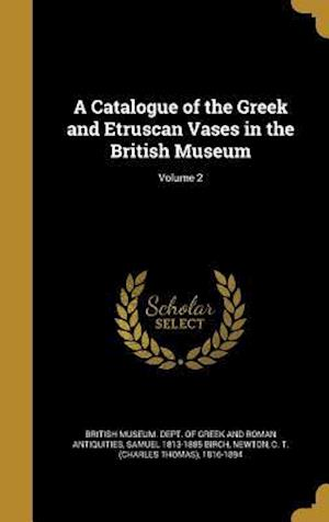 A Catalogue of the Greek and Etruscan Vases in the British Museum; Volume 2 af Samuel 1813-1885 Birch