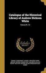 Catalogue of the Historical Library of Andrew Dickson White; Volume PT. 1-2 af George Lincoln 1857-1938 Burr, William Henry 1862-1918 Hudson