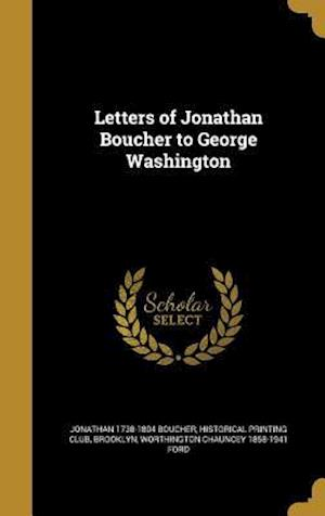 Letters of Jonathan Boucher to George Washington af Jonathan 1738-1804 Boucher, Worthington Chauncey 1858-1941 Ford