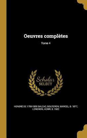 Oeuvres Completes; Tome 4 af Honore De 1799-1850 Balzac