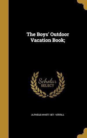 The Boys' Outdoor Vacation Book; af Alpheus Hyatt 1871- Verrill