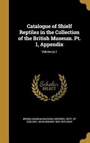 Catalogue of Shielf Reptiles in the Collection of the British Museum. PT. 1, Appendix; Volume PT.1 af John Edward 1800-1875 Gray