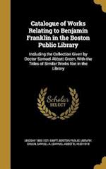 Catalogue of Works Relating to Benjamin Franklin in the Boston Public Library af Lindsay 1856-1921 Swift