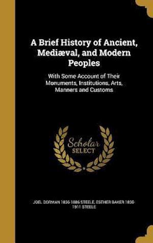 A Brief History of Ancient, Mediaeval, and Modern Peoples af Esther Baker 1835-1911 Steele, Joel Dorman 1836-1886 Steele