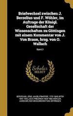Briefwechsel Zwischen J. Berzelius Und F. Wohler, Im Auftrage Der Konigl. Gesellschaft Der Wissenschaften Zu Gottingen Mit Einem Kommentar Von J. Von af Friedrich 1800-1882 Wohler, Otto 1847- Wallach