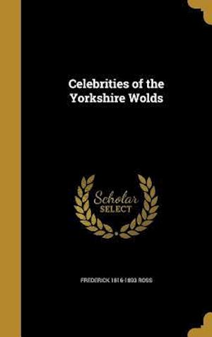 Celebrities of the Yorkshire Wolds af Frederick 1816-1893 Ross