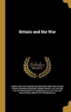 Britain and the War af Andre 1864-1957 Chevrillon, Rudyard 1865-1936 Kipling