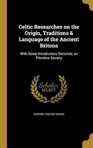 Celtic Researches on the Origin, Traditions & Language of the Ancient Britons af Edward 1756-1831 Davies