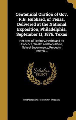 Centennial Oration of Gov. R.B. Hubbard, of Texas, Delivered at the National Exposition, Philadelphia, September 11, 1876. Texas af Richard Bennett 1832-1901 Hubbard