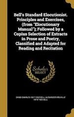Bell's Standard Elocutionist. Principles and Exercises, (from Elocutionary Manual); Followed by a Copius Selection of Extracts in Prose and Poetry, Cl af David Charles 1817-1902 Bell, Alexander Melville 1819-1905 Bell