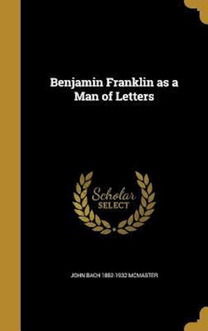 Benjamin Franklin as a Man of Letters af John Bach 1852-1932 McMaster