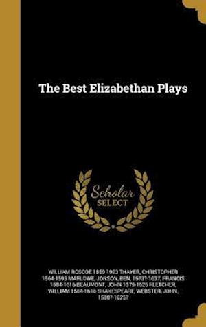 The Best Elizabethan Plays af Christopher 1564-1593 Marlowe, William Roscoe 1859-1923 Thayer