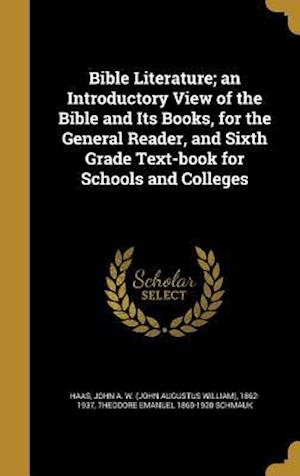 Bible Literature; An Introductory View of the Bible and Its Books, for the General Reader, and Sixth Grade Text-Book for Schools and Colleges af Theodore Emanuel 1860-1920 Schmauk
