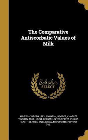 The Comparative Antiscorbatic Values of Milk af James McIntosh 1883- Johnson