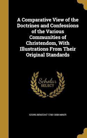 A Comparative View of the Doctrines and Confessions of the Various Communities of Christendom, with Illustrations from Their Original Standards af Georg Benedikt 1789-1858 Winer