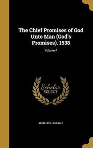The Chief Promises of God Unto Man (God's Promises). 1538; Volume 4 af John 1495-1563 Bale