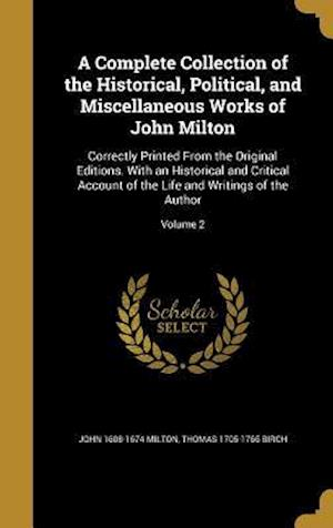 A   Complete Collection of the Historical, Political, and Miscellaneous Works of John Milton af John 1608-1674 Milton, Thomas 1705-1766 Birch