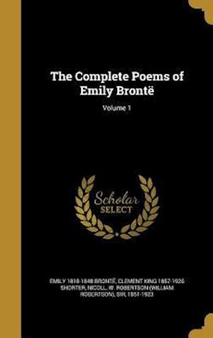 The Complete Poems of Emily Bronte; Volume 1 af Clement King 1857-1926 Shorter, Emily 1818-1848 Bronte