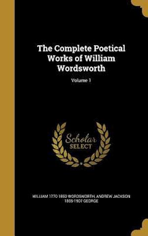 The Complete Poetical Works of William Wordsworth; Volume 1 af Andrew Jackson 1855-1907 George, William 1770-1850 Wordsworth