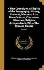 China Opened; Or, a Display of the Topography, History, Customs, Manners, Arts, Manufactures, Commerce, Literature, Religion, Jurisprudence, Etc, of t af Andrew 1787-1862 Reed