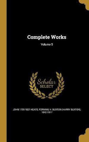 Complete Works; Volume 5 af John 1795-1821 Keats