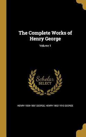 The Complete Works of Henry George; Volume 1 af Henry 1839-1897 George, Henry 1862-1916 George