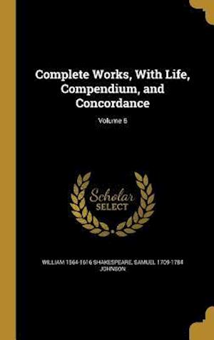 Complete Works, with Life, Compendium, and Concordance; Volume 6 af William 1564-1616 Shakespeare, Samuel 1709-1784 Johnson