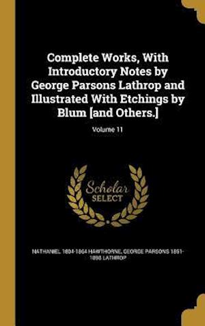 Complete Works, with Introductory Notes by George Parsons Lathrop and Illustrated with Etchings by Blum [And Others.]; Volume 11 af Nathaniel 1804-1864 Hawthorne, George Parsons 1851-1898 Lathrop
