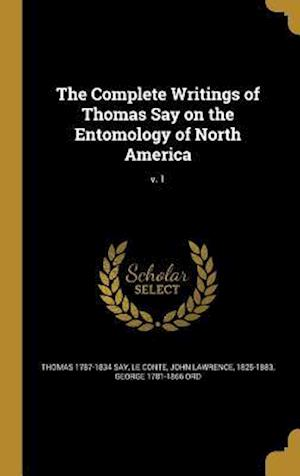 The Complete Writings of Thomas Say on the Entomology of North America; V. 1 af George 1781-1866 Ord, Thomas 1787-1834 Say