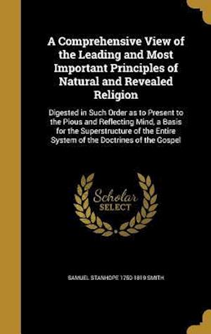 A   Comprehensive View of the Leading and Most Important Principles of Natural and Revealed Religion af Samuel Stanhope 1750-1819 Smith