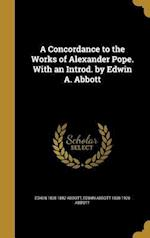 A Concordance to the Works of Alexander Pope. with an Introd. by Edwin A. Abbott af Edwin 1808-1882 Abbott, Edwin Abbott 1838-1926 Abbott