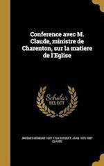 Conference Avec M. Claude, Ministre de Charenton, Sur La Matiere de L'Eglise af Jacques Benigne 1627-1704 Bossuet, Jean 1619-1687 Claude