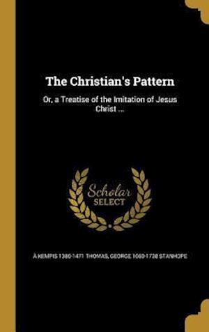 The Christian's Pattern af A. Kempis 1380-1471 Thomas, George 1660-1728 Stanhope