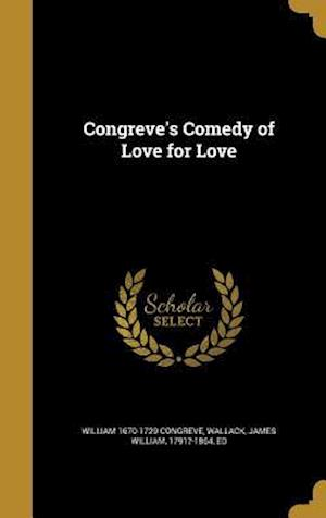 Congreve's Comedy of Love for Love af William 1670-1729 Congreve