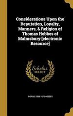Considerations Upon the Reputation, Loyalty, Manners, & Religion of Thomas Hobbes of Malmsbury [Electronic Resource] af Thomas 1588-1679 Hobbes