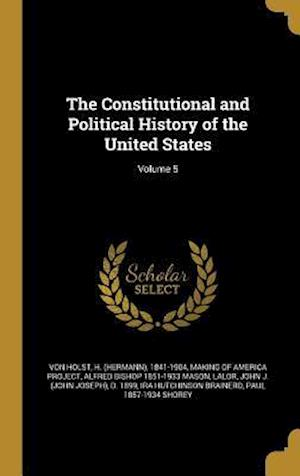 The Constitutional and Political History of the United States; Volume 5 af Alfred Bishop 1851-1933 Mason