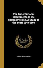 The Constitutional Experiments of the Commonwealth. a Study of the Years 1649-1660 af Edward 1861-1939 Jenks