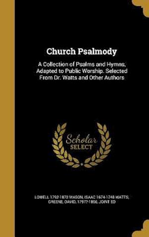 Church Psalmody af Isaac 1674-1748 Watts, Lowell 1792-1872 Mason
