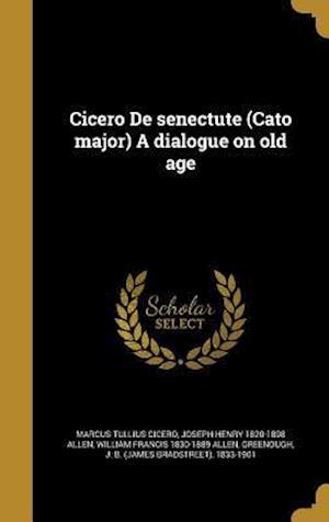 Cicero de Senectute (Cato Major) a Dialogue on Old Age af Marcus Tullius Cicero, Joseph Henry 1820-1898 Allen, William Francis 1830-1889 Allen