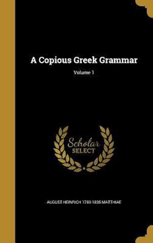 A Copious Greek Grammar; Volume 1 af August Heinrich 1769-1835 Matthiae