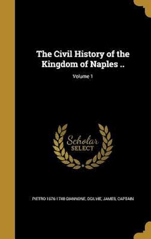 The Civil History of the Kingdom of Naples ..; Volume 1 af Pietro 1676-1748 Giannone