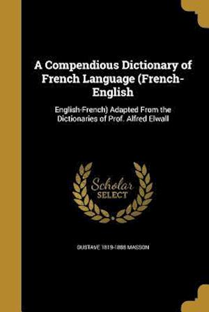 A Compendious Dictionary of French Language (French-English af Gustave 1819-1888 Masson