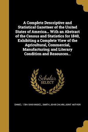 A   Complete Descriptive and Statistical Gazetteer of the United States of America... with an Abstract of the Census and Statistics for 1840, Exhibiti af Daniel 1784-1848 Haskel