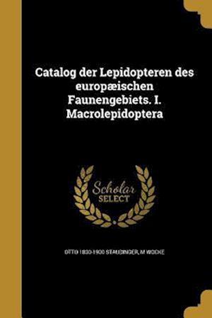 Catalog Der Lepidopteren Des Europaeischen Faunengebiets. I. Macrolepidoptera af M. Wocke, Otto 1830-1900 Staudinger