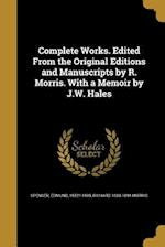 Complete Works. Edited from the Original Editions and Manuscripts by R. Morris. with a Memoir by J.W. Hales af Richard 1833-1894 Morris