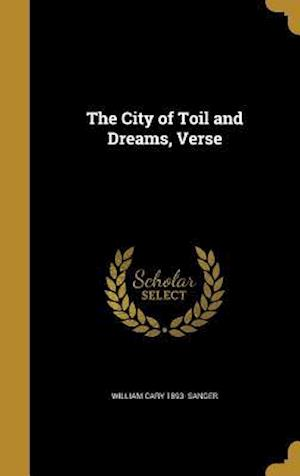 The City of Toil and Dreams, Verse af William Cary 1893- Sanger