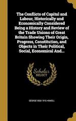 The Conflicts of Capital and Labour, Historically and Economically Considered Being a History and Review of the Trade Unions of Great Britain Showing af George 1833-1910 Howell