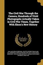 The Civil War Through the Camera, Hundreds of Vivid Photographs Actually Taken in Civil War Times, Together with Elson's New History af Henry William 1857- Elson