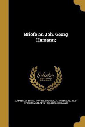 Briefe an Joh. Georg Hamann; af Johann Georg 1730-1788 Hamann, Johann Gottfried 1744-1803 Herder, Otto 1839-1903 Hoffmann