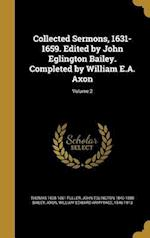 Collected Sermons, 1631-1659. Edited by John Eglington Bailey. Completed by William E.A. Axon; Volume 2 af Thomas 1608-1661 Fuller, John Eglington 1840-1888 Bailey